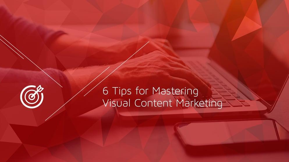 6 Tips for Mastering Visual Content Marketing.jpg