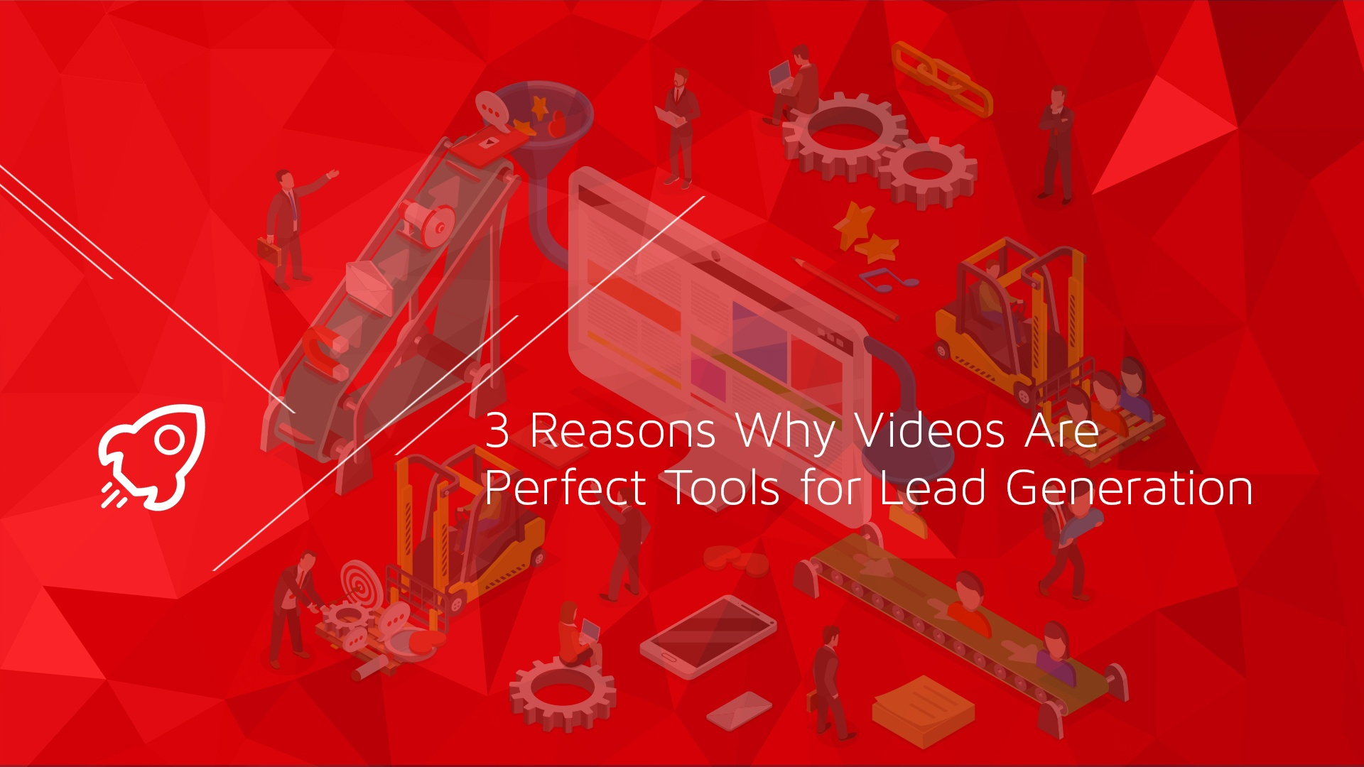 3 Reasons Why Videos Are Perfect Tools for Lead Generation