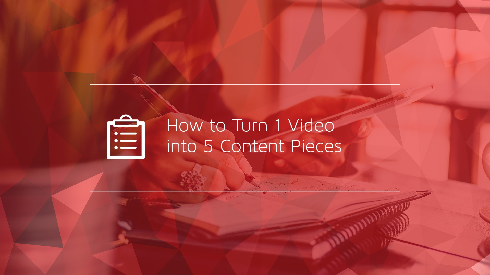 How to Turn 1 Video into 5 Content Pieces
